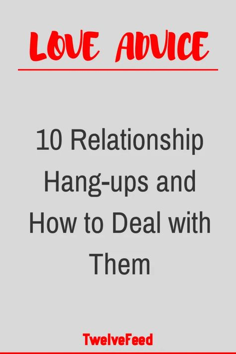 10 Relationship Hang-ups and How to Deal with Them – Twelve Feeds   - #WhatIsLove #loveSayings #Romance #female #quotes #education #entertainment #loveWords #LookingForLove #TrueLove  #AboutLove #MyLove #FindLove #LoveQuotes #InLove #RealLove #LoveLive #BestLover #LoveRelationship #LoveAndRelationships  #LoveAdvice #LoveTips #LoveCompatibility #LoveStories #boyfriends #forever #relationships #hug #relationship #hugs #girlfriend #lovehim #kiss #boyfriend #kisses #bff #hearts #couples #adorable