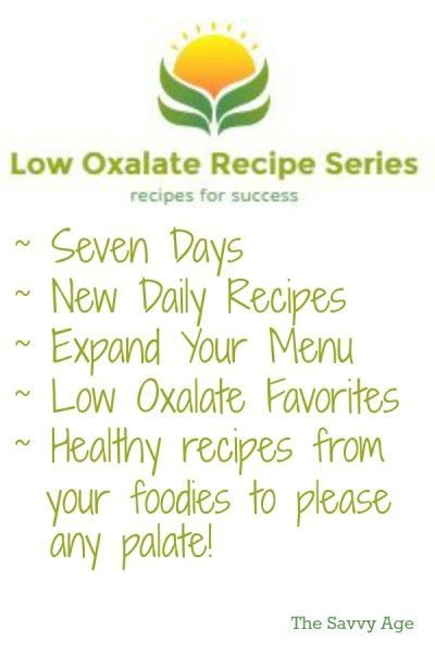 The Low Oxalate Recipe Series Features A Collection Of Low Oxalate Recipes Seven Days Of Yummy Recipes To En Low Oxalate Low Oxalate Recipes Low Oxalate Diet