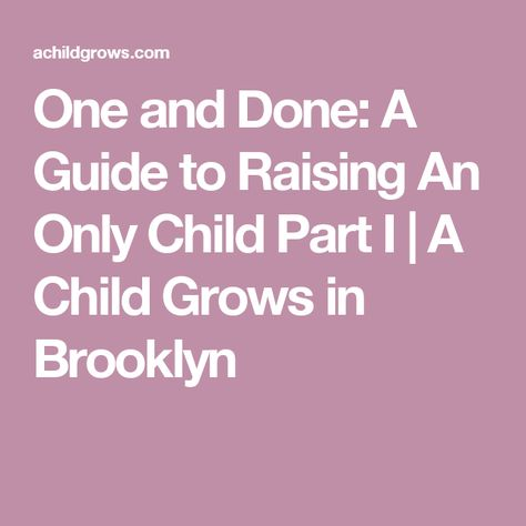 One And Done A Guide To Raising An Only Child Part I Knowledge