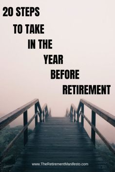 20 Steps To Take In The Year Before Retirement - The Retirement Manifesto