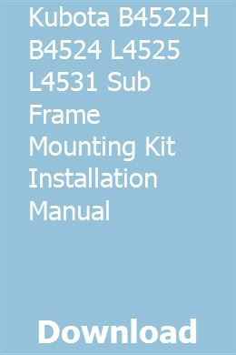 Kubota B4522h B4524 L4525 L4531 Sub Frame Mounting Kit Installation Manual Installation Manual Installation Kubota
