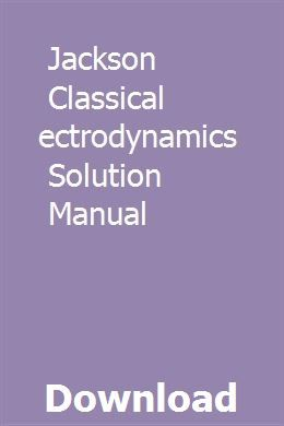 Jackson Classical Electrodynamics Solution Manual Download Pdf Navigation System Solutions Manual