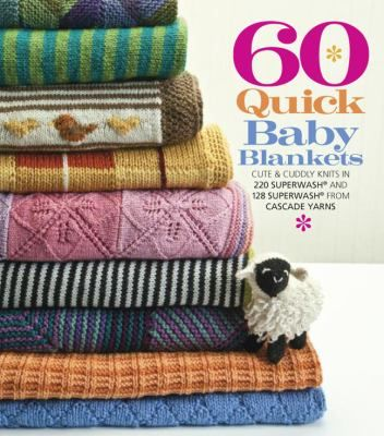 60 Quick Baby BlanketsCute & Cuddly Knits in 220 Superwash and 128 Superwash from Cascade Yarns by Sixth&Spring Books.