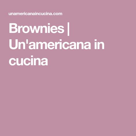 Brownies | Un\'americana in cucina | Ricette dolci | Pinterest ...