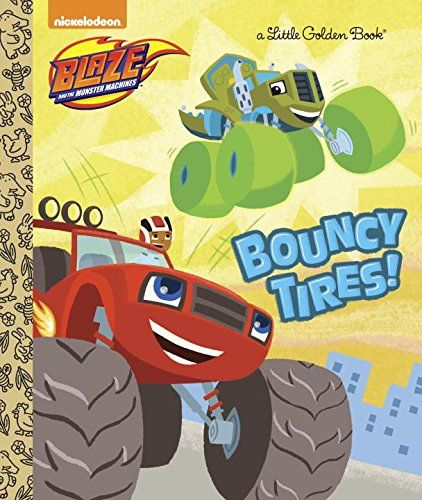 Bouncy Tires Blaze And The Monster Machines Little Golden Book