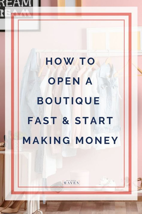 How To Open A Boutique Fast & Start Making Money