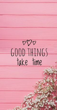 Quotes Sayings And Affirmations Quote Walpaper Background Cute Wallpapers Quotes Wallpaper Quotes Good Things Take Time