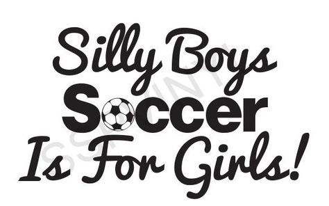 Silly Boys Soccer Is For Girls Truck Car Funny Decal