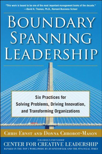 Download Pdf Boundary Spanning Leadership Six Practices For Solving Problems Driving Innovation And Transforming Organizat Problem Solving Leadership Solving