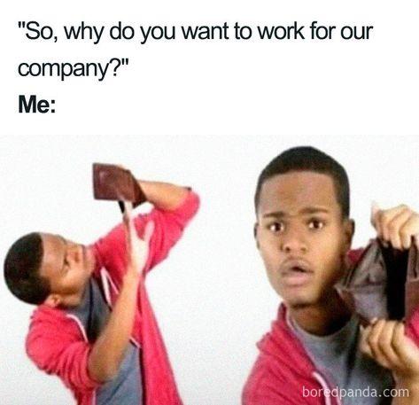 Job-Interview-Memes - Funny,Funny memes,Funny pic,Funny world. Funny Jobs, Crazy Funny Memes, Really Funny Memes, Stupid Memes, Funny Relatable Memes, Haha Funny, Funny Cute, Funny Stuff, Most Hilarious Memes