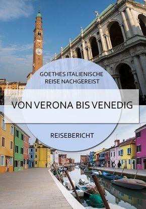 Goethes Italienische Reise Nachgereist Etappe 2 Von Verona Bis