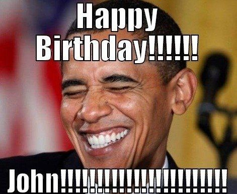 Happy Birthday My Dear Friend John Birthday Happy Birthday Meme Birthday Humor Happy Birthday John