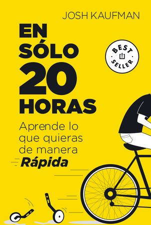 En Solo 20 Horas Aprende Lo Que Quieras De Manera Rapida The First 20hours How To Learn Anything Fast By Josh Kaufman 9786073189101 Penguinrandomhouse Com In 2021 How To Get Penguin