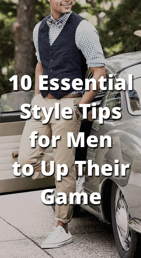 aeadc8c7f4da 10 Essential Style Tips for Men to Up Their Game | fashion | Pinterest | Men  style tips, Fashion essentials and Cool outfits for men