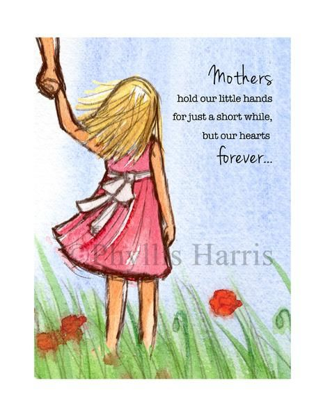 Mothers hold our little hands for a short while, but our hearts forever. The copyright watermark will not appear on the print. Each print is lovingly signed by