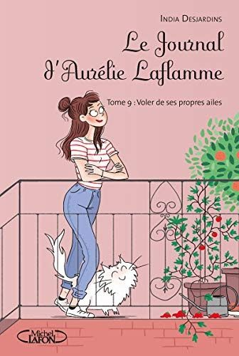 Le Journal D Aurelie Laflamme Tome 9 Voler De Ses Propres Ailes 9 Il A Ete Ecrit Par Quelqu Un Qui Est Connu Comme Un Aurelie Laflamme Telechargement Journal