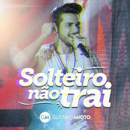 Album Cover Of Solteiro Nao Trai Ao Vivo Em 2020 Gustavo Mioto