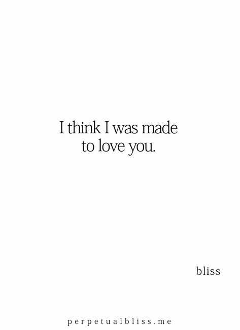 I think I was made to love you