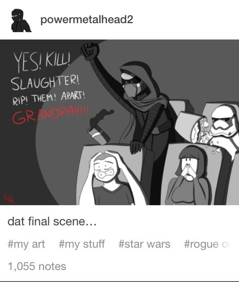 Kylo Ren and dat final scene in Rogue One: YES1 KILL! SLAUGHTER! RIP! THEM! APART! GRANDPA!!!