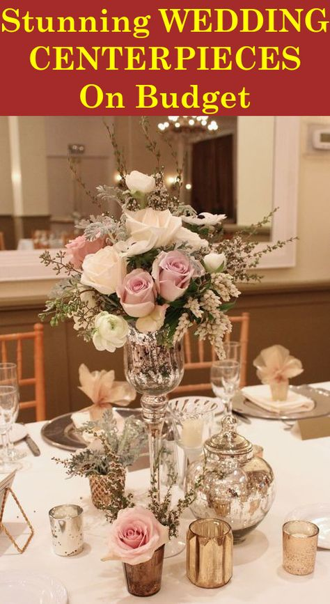 Creating Stunning Centerpieces On A Budget With Images Wedding Table Decorations Elegant Centerpieces Elegant Wedding Centerpiece
