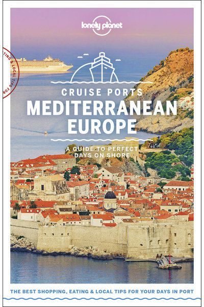 Cruise Ports Mediterranean Europe In 2020 Cruise Port Europe Travel Guide Lonely Planet