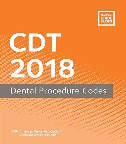 1941807771 Cdt 2018 Dental Procedure Codes Practical Guide Dental Procedures American Dental Association Dental Association