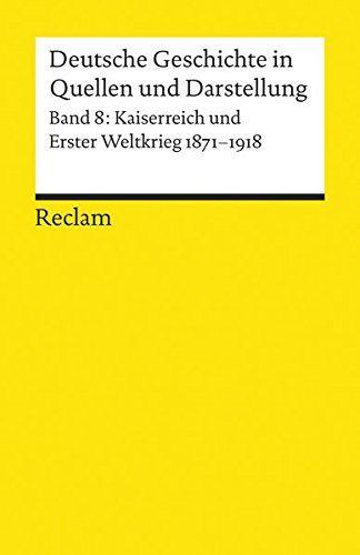 Read Pdf Deutsche Geschichte In Quellen Und Darstellung Kaiserreich Und Erster Weltkrieg 18711918 Reclams Empowering Books Best Books To Read Book Activities