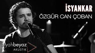 Ozgur Can Coban Isyankar Mp3 Indir Ozgurcancoban Isyankar Yeni Muzik Insan Muzik