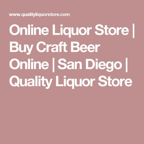 Online Liquor Store | Buy Craft Beer Online | San Diego | Quality Liquor Store