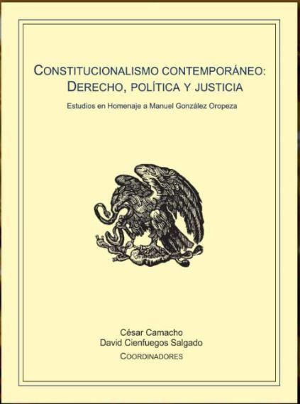 Constitucionalismo Contemporáneo Derecho Política Y Justicia Estudios En Homenaje A Manuel González Oropeza César Camacho Coordinador Oropeza Cienfuegos