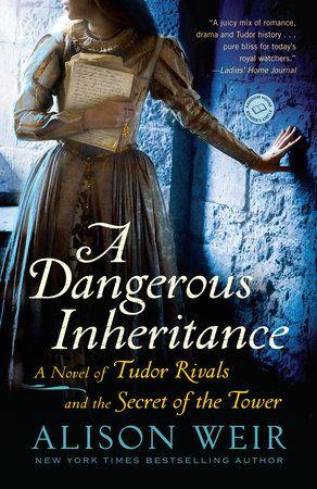 A Dangerous Inheritance By Alison Weir 9780345511904 Penguinrandomhouse Com Books In 2020 Alison Weir Books Books Historical Fiction Books