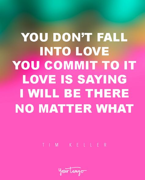 "29 Marriage Quotes That Will Get You Through Even The TOUGHEST Times  ""You don't fall into love. You commit to it. Love is saying, ""I will be there no matter what."""" —  Tim Keller When times get tough, look to these for the encouragement you need to survive marriage and avoid divorce.  (Click on the photo to find more marriage quotes, divorce quotes and expert advice on YourTango.com)"