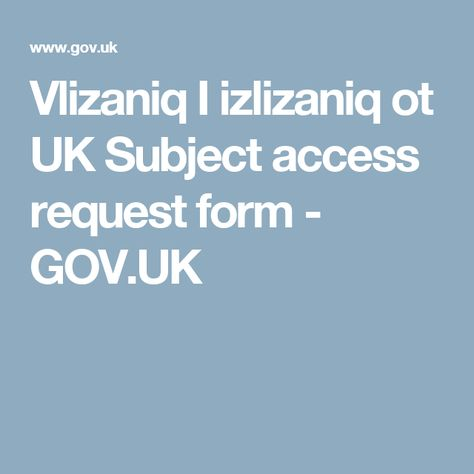 Vlizaniq I izlizaniq ot UK Subject access request form - GOVUK - access request form