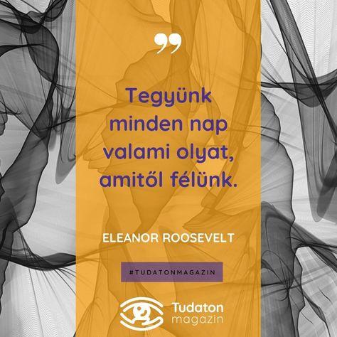 """Tudaton Magazin on Instagram: """"#idezetek #idezetneked #quotes #instaquotes #hungarianquotes #quotesgram #quotesoftheday #fejlődés #gondolatok #eleanorroosevelt #félelem…"""""""