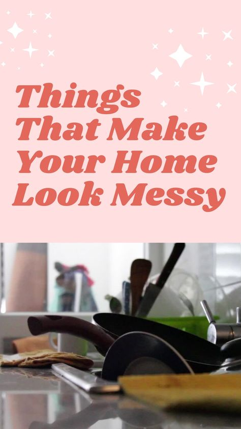 Things That Make Your Home Look Messy