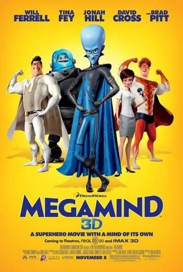 2010 film about the supervillain Megamind who finally defeats his nemesis, the superhero Metro Man. But without a hero, he loses all purpose and must find new meaning to his life. Director: Tom McGrath Stars: Will Ferrell, Jonah Hill, Brad Pit