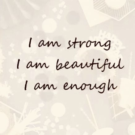 I Am Strong I Am Beautiful I Am Enough I Am Strong Quotes Inspirational Quotes Strong Quotes