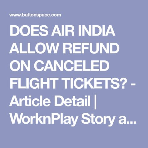 DOES AIR INDIA ALLOW REFUND ON CANCELED FLIGHT TICKETS? - Article Detail   WorknPlay Story at ButtonSpace - Social Media Buttons   Social Network Buttons   Share Buttons