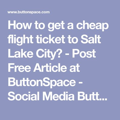 How to get a cheap flight ticket to Salt Lake City? - Post Free Article at ButtonSpace - Social Media Buttons | Social Network Buttons | Share Buttons