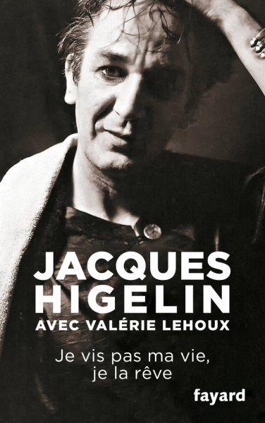Je Vis Pas Ma Vie Je La Reve Biographie D Higelin Higelin Carnet De Lectures Et Lectures