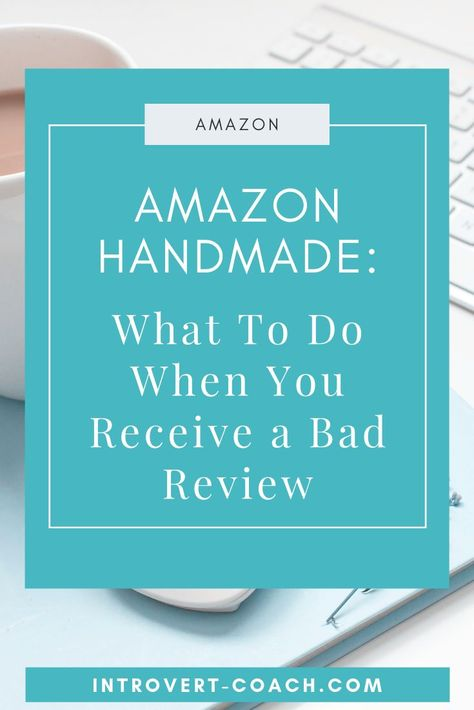 Amazon Handmade: What to Do When You Receive a Bad Review