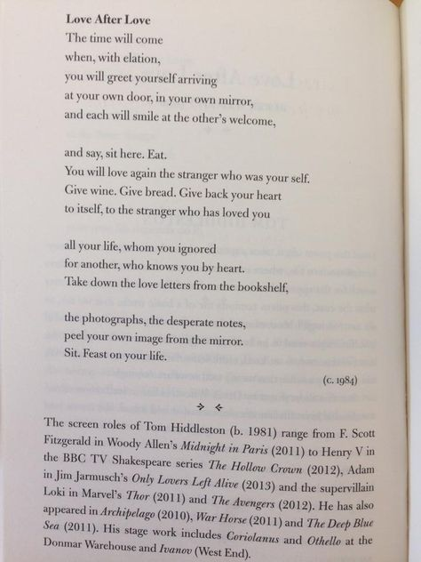 """tomnotloki: """" source """" Another piece of writing by Tom Hiddleston. In the collection Poems that Make Grown Men Cry edited by Anthony and Ben Holden, he writes about his reaction to the poem """"Love After Love"""" by Derek Walcott. I have updated my page..."""