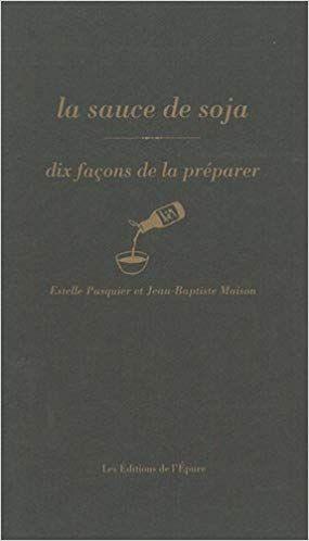 Amazon Fr La Sauce Soja Dix Facons De La Preparer Estelle Pasquier Jean Baptiste Maison Livres Sauce Soja Sauce Facon