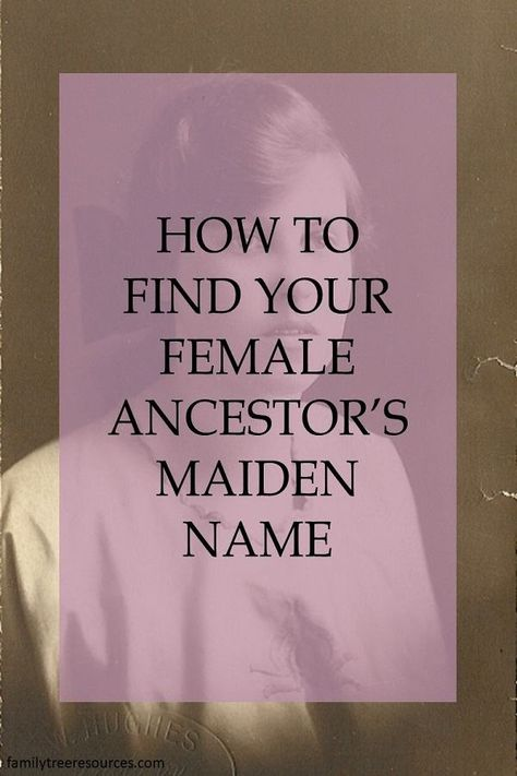How to Find a Woman's Maiden Name - Family Tree Resources
