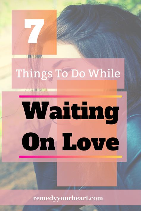 7 Things To Do While Waiting On Love