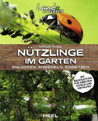 Nutzlinge Im Garten Anlocken Ansiedeln Einsetzen Ursula Kopp 9783958438750 Bucher Garten Pflanzen Natur Insektenhotel Pflanzen Wildblumenwiese