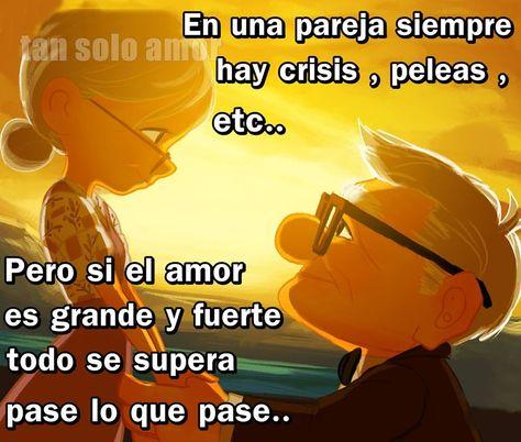 Tan solo amor: En una Pareja siempre hay crisis , peleas , etc...Pero si el AMOR es grande y fuerte todo se supera pase lo que pase..!!