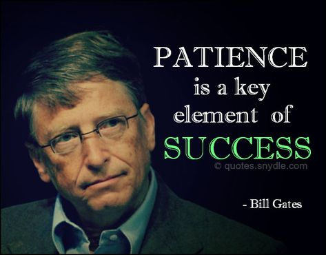 Patience is a key element of success! ~ Bill Gates .....http://www,DebbieKrug.us