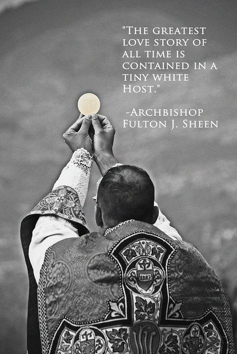 """The greatest love story of all time is contained in a tiny white host."" - Archbishop Fulton J. Sheen"