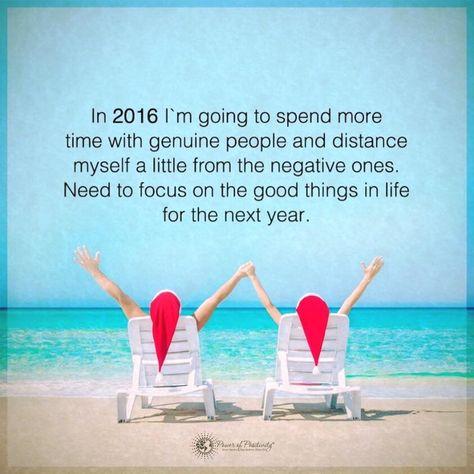 In 2016 ga ik meer tijd besteden met oprechte mensen en afstand nemen van de negatieve. Moet mijzelf focussen op de goede dingen in het leven in het nieuwe jaar.